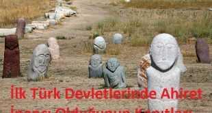 İlk Türk Devletlerinde Ahiret İnancı Olduğunun Kanıtları