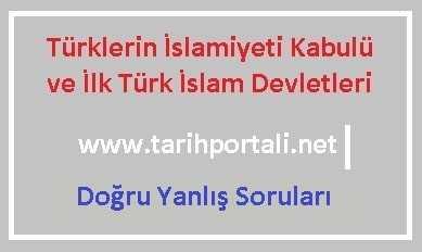 İlk Türk İslam Devletleri Doğru Yanlış Soruları
