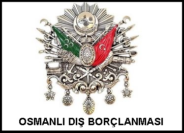 Osmanlının Dış Borçlanma Tarihi