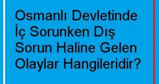 Osmanlı Devletinde İç Sorunken Dış Sorun Haline Gelen Olaylar