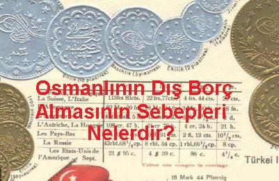 Osmanlının Dış Borç Almasının Sebepleri & Sonuçları Nelerdir?