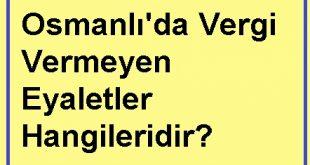 Osmanlı'da Vergi Vermeyen Eyaletler Hangileridir?